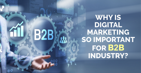 Why Is Digital Marketing So Important For B2B Industry